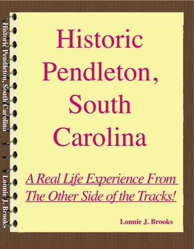 --Historic Pendleton, South Carolina, A Real Life Experience From The Other Side of the Tracks!
