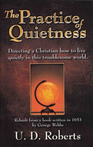 --The Practice of Quietness, Directing a Christian how to live quietly in this troublesome world.